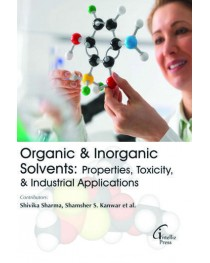 ORGANIC & INORGANIC SOLVENTS: PROPERTIES, TOXICITY & INDUSTRIAL APPLICATIONS